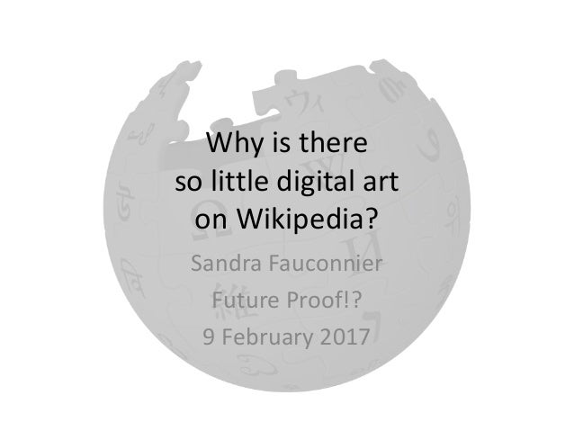 Why is there so little digital art on Wikipedia? Sandra Fauconnier Future Proof!? 9 February 2017