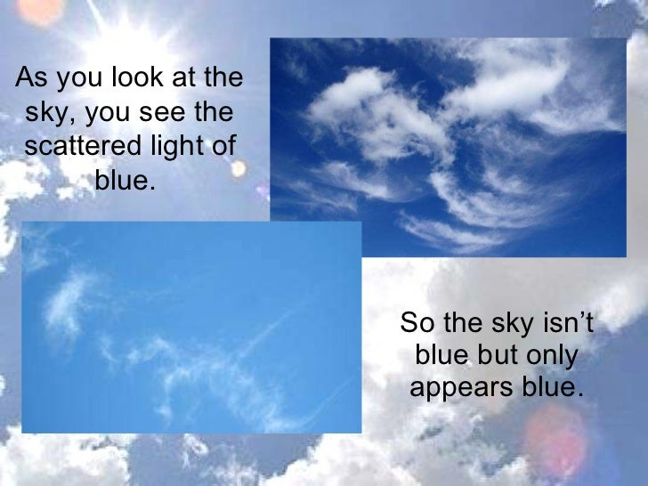why is the sky blue What color is your sky science project: what color is your sky  sometimes thick pollution causes the sky to appear white, but a clean sky is blue why.