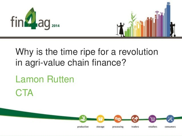 Why is the time ripe for a revolution in agri-value chain finance? Lamon Rutten CTA