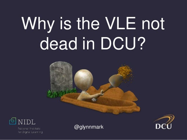 @glynnmark Why is the VLE not dead in DCU?
