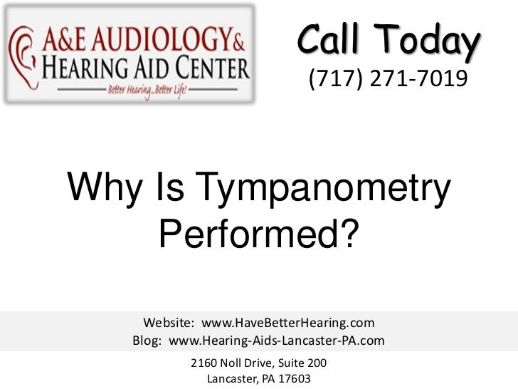 Call Today                                 (717) 271-7019Why Is Tympanometry    Performed?     Website: www.HaveBetterHear...