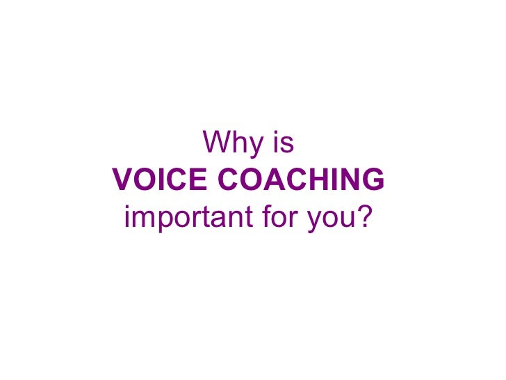 Why is VOICE COACHING important for you?