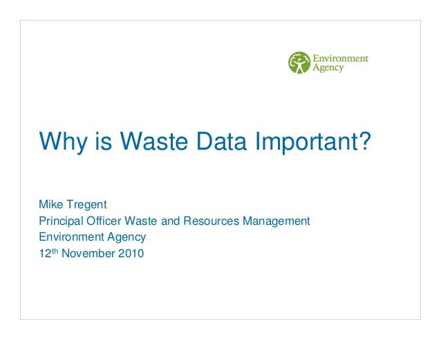 Why is Waste Data Important? Mike Tregent Principal Officer Waste and Resources Management Environment Agency 12th Novembe...