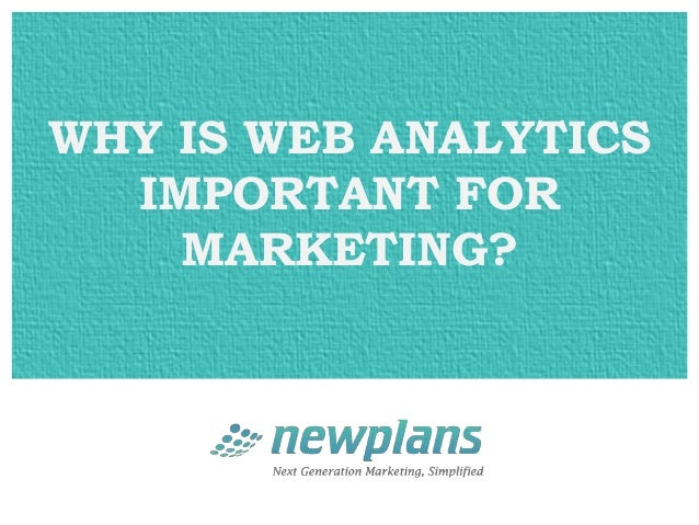 WHY IS WEB ANALYTICS  IMPORTANT FOR    MARKETING?