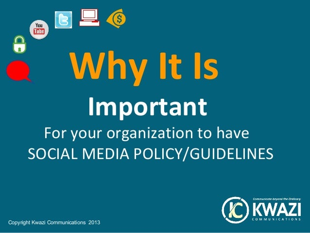 Why It Is                              Important         For your organization to have       SOCIAL MEDIA POLICY/GUIDELINE...