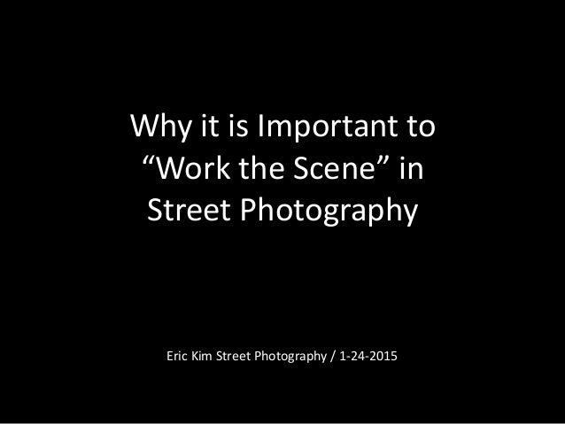 """Why  it  is  Important  to """"Work  the  Scene""""  in     Street  Photography Eric  Kim  Street  Ph..."""