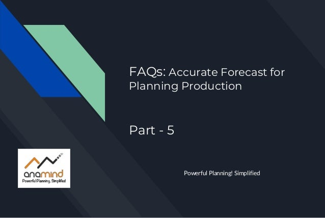 FAQs: Accurate Forecast for Planning Production Part - 5 Powerful Planning! Simplified