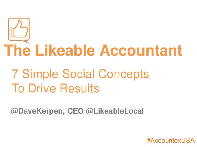 #AccountexUSA The Likeable Accountant @DaveKerpen, CEO @LikeableLocal 7 Simple Social Concepts To Drive Results