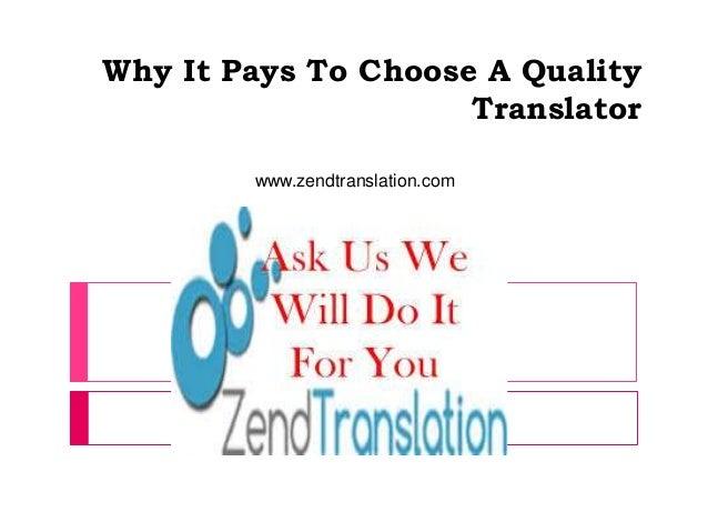 Why It Pays To Choose A Quality Translator www.zendtranslation.com