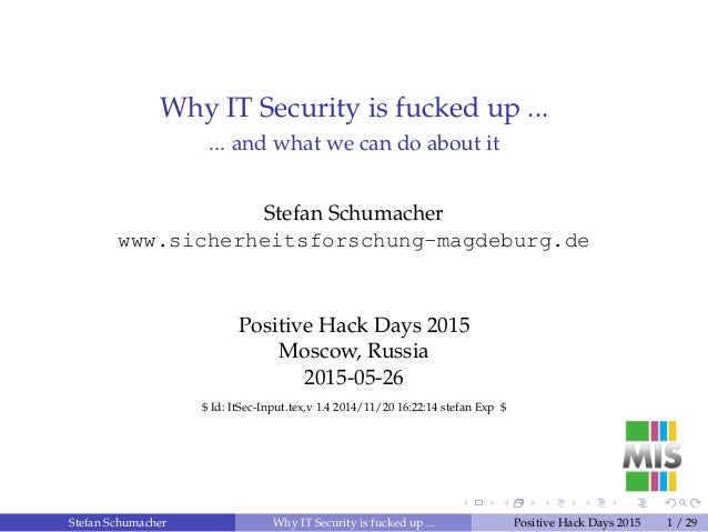 Why IT Security is fucked up ... ... and what we can do about it Stefan Schumacher www.sicherheitsforschung-magdeburg.de P...