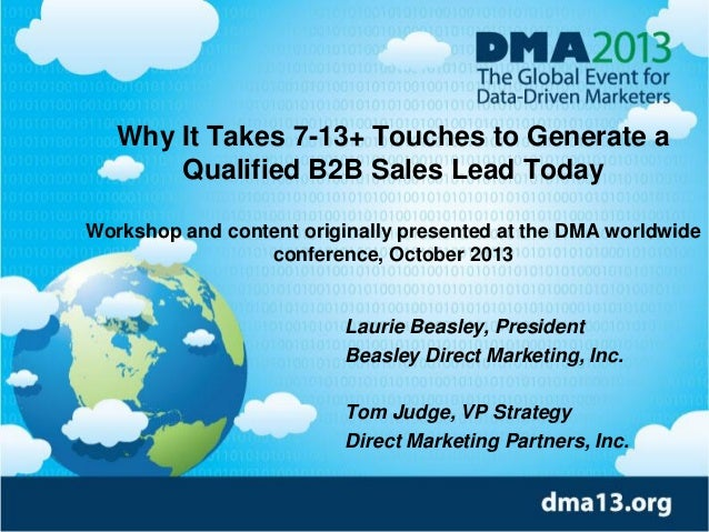 Why It Takes 7-13+ Touches to Generate a Qualified B2B Sales Lead Today Workshop and content originally presented at the D...