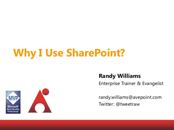 Why I Use SharePoint?<br />Randy Williams<br />Enterprise Trainer & Evangelist<br />randy.williams@avepoint.com<br />Twitt...