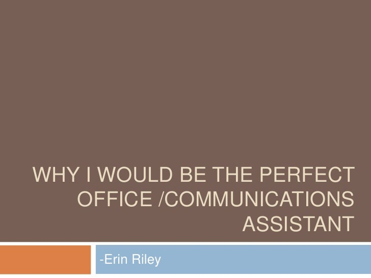 WHY I WOULD BE THE PERFECT OFFICE /COMMUNICATIONS ASSISTANT -Erin Riley