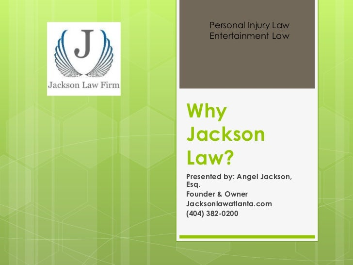 Personal Injury Law      Entertainment LawWhyJacksonLaw?Presented by: Angel Jackson,Esq.Founder & OwnerJacksonlawatlanta.c...