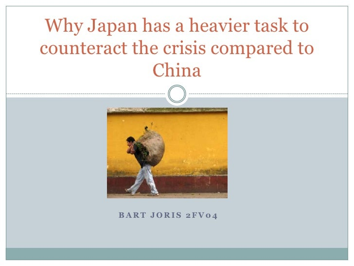 Why Japan has a heavier task tocounteract the crisis compared to             China         BART JORIS 2FV04