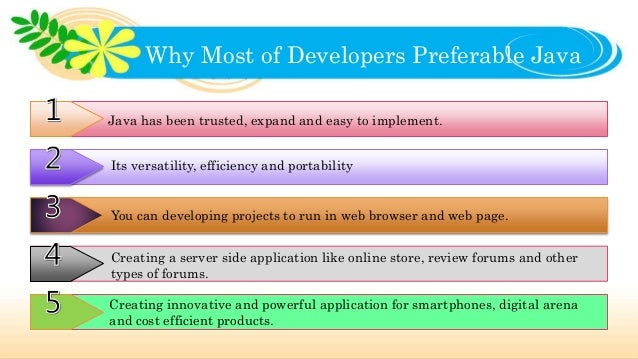 Why Most of Developers Preferable Java Java has been trusted, expand and easy to implement. Its versatility, efficiency an...