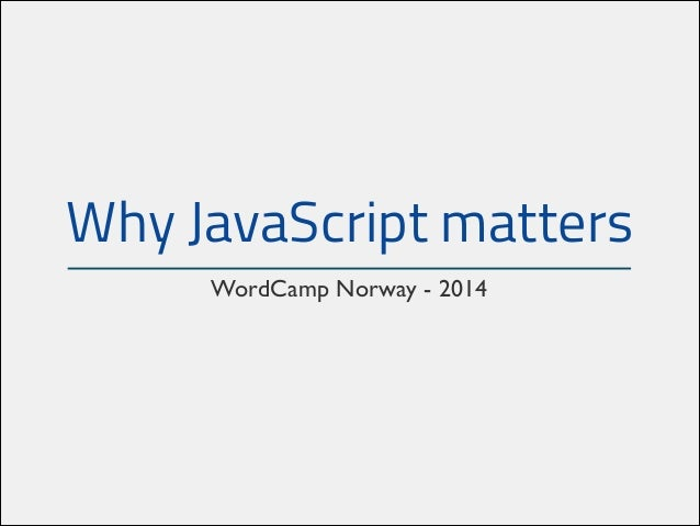 Why Javascript matters WordCamp Norway - 2014