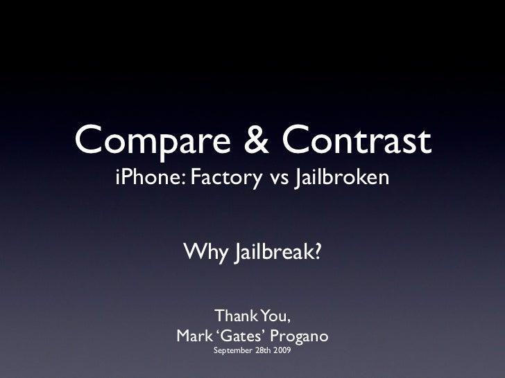 Compare & Contrast  iPhone: Factory vs Jailbroken         Why Jailbreak?            Thank You,        Mark 'Gates' Progano...