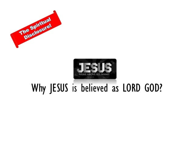 Why JESUS is believed as LORD GOD?
