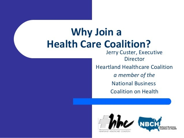 Why Join a Health Care Coalition? Jerry Custer, Executive Director Heartland Healthcare Coalition a member of the National...