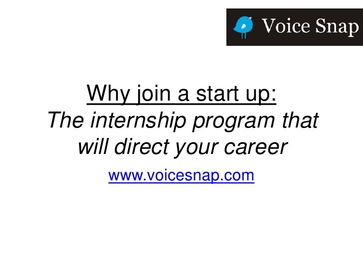 Why join a start up:The internship program that  will direct your career      www.voicesnap.com