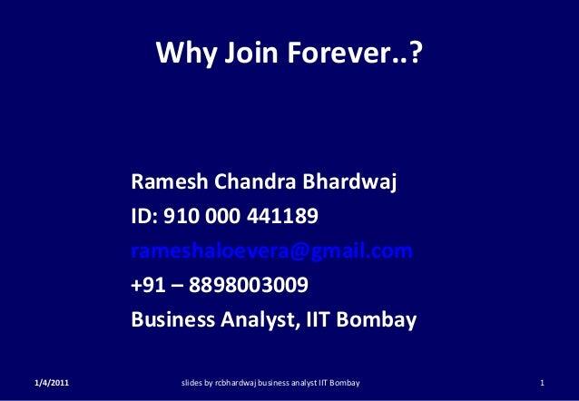 Why Join Forever..?Ramesh Chandra BhardwajID: 910 000 441189rameshaloevera@gmail.com+91 – 8898003009Business Analyst, IIT ...