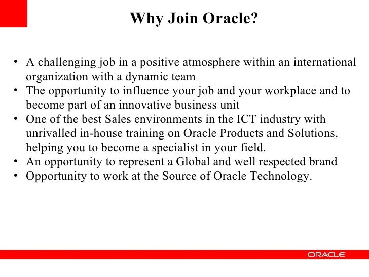 Why Join Oracle? <ul><ul><li>A challenging job in a positive atmosphere within an international organization with a dynami...