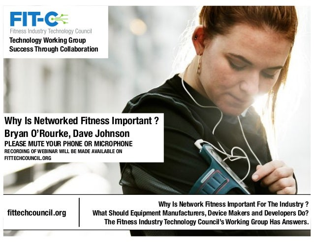 Technology Working Group  Success Through Collaboration  Why Is Networked Fitness Important ?  Bryan O'Rourke, Dave Johnso...