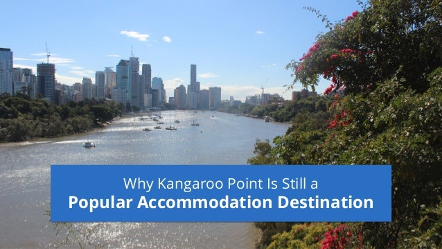 Why Kangaroo Point Is Still a Popular Accommodation Destination