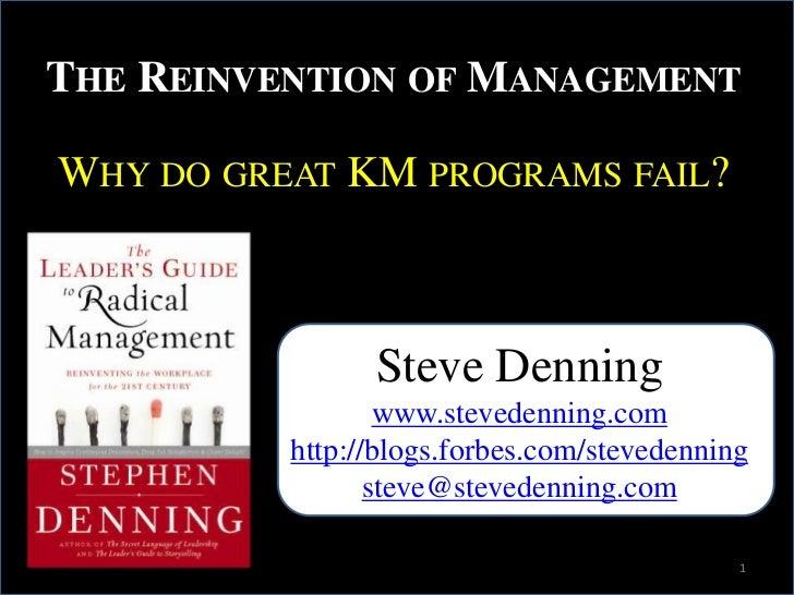 The Reinvention of Management<br />Why do great KM programs fail?<br />Steve Denning<br />www.stevedenning.com<br />http:/...