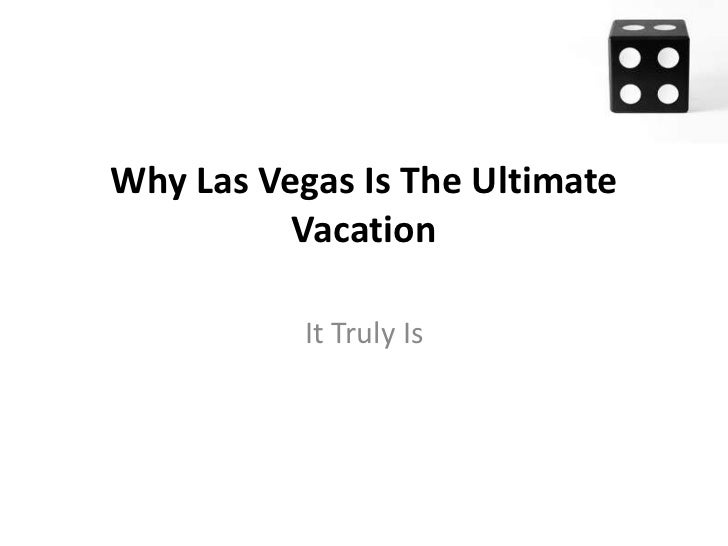 Why Las Vegas Is The Ultimate          Vacation           It Truly Is