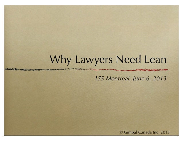 © Gimbal Canada Inc. 2013Why Lawyers Need LeanLSS Montreal, June 6, 2013