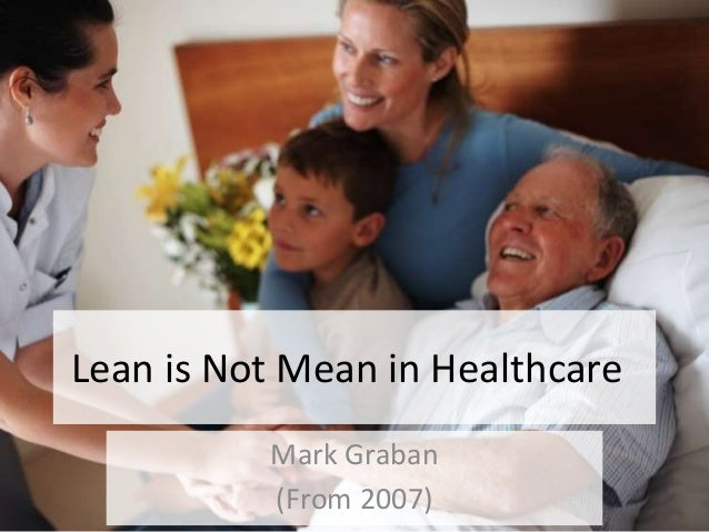 Lean is Not Mean in Healthcare Mark Graban (From 2007)