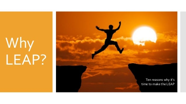 Why LEAP? Ten reasons why it's time to make the LEAP