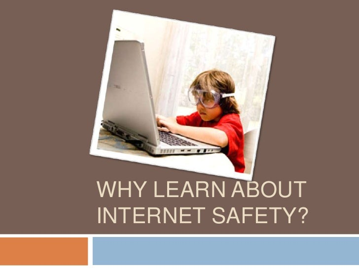 Why Learn about Internet Safety?<br />