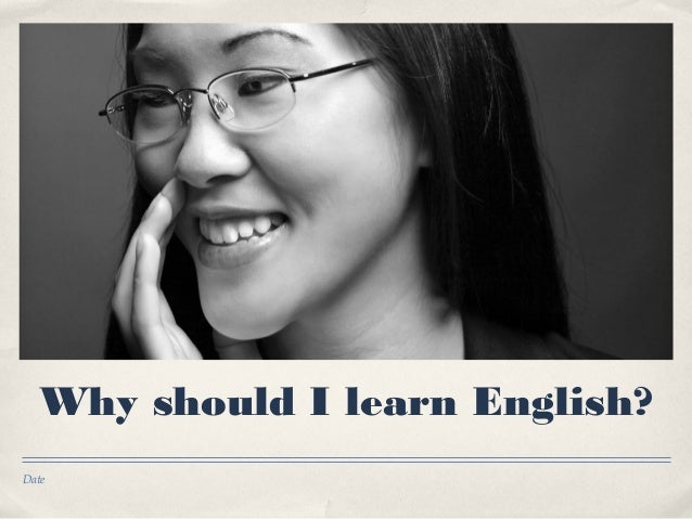 DateWhy should I learn English?