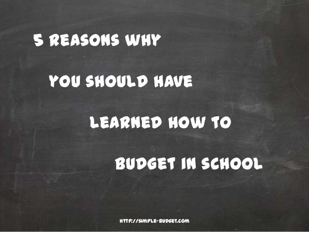 5 reasons whyyou should havelearned how tobudget in schoolhttp://simple-budget.com