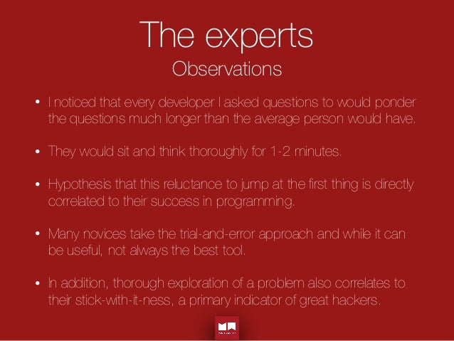 The experts Observations • I noticed that every developer I asked questions to would ponder the questions much longer than...