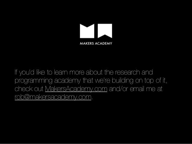 If you'd like to learn more about the research and programming academy that we're building on top of it, check out MakersA...