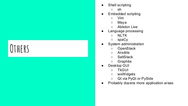 Others ● Shell scripting ○ sh ● Embedded scripting ○ Vim ○ Maya ○ Ableton Live ● Language processing ○ NLTK ○ spaCy ● Syst...