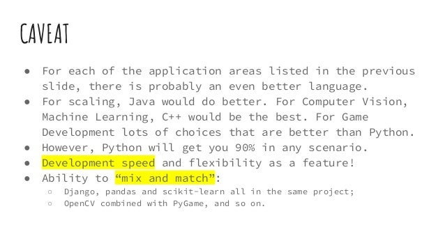 CAVEAT ● For each of the application areas listed in the previous slide, there is probably an even better language. ● For ...