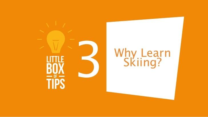 3   Why Learn     Skiing?