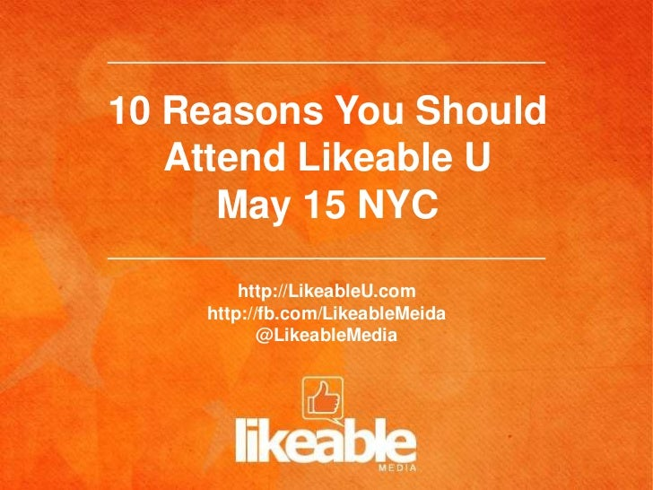 10 Reasons You Should   Attend Likeable U      May 15 NYC        http://LikeableU.com    http://fb.com/LikeableMeida      ...
