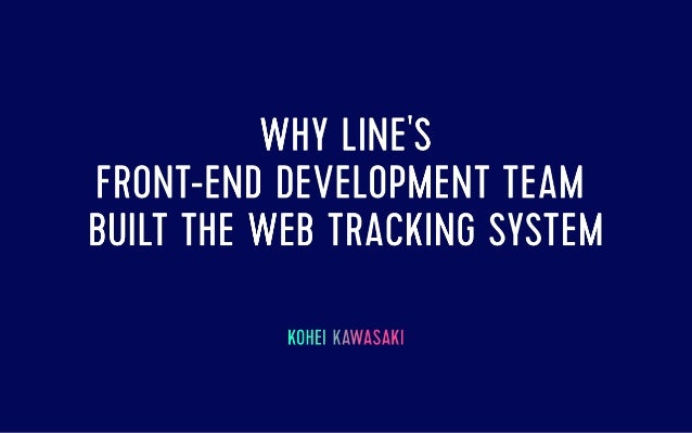 Why LINE's Front-end Development Team Built the Web Tracking System