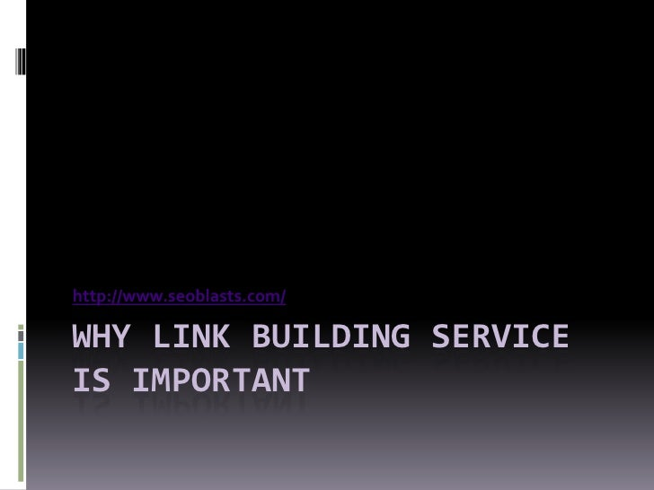 http://www.seoblasts.com/WHY LINK BUILDING SERVICEIS IMPORTANT