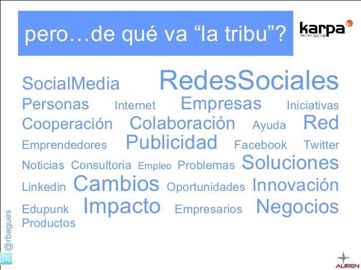 """pero…de qué va """"la tribu""""? <ul><li>SocialMedia   RedesSociales   Personas  Internet  Empresas  Iniciativas  Cooperación   ..."""