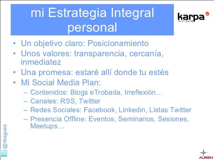 mi Estrategia Integral personal <ul><li>Un objetivo claro: Posicionamiento </li></ul><ul><li>Unos valores: transparencia, ...