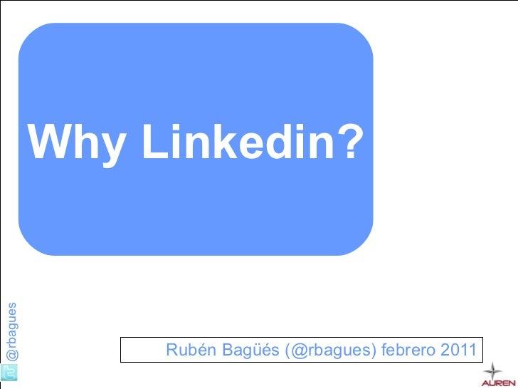 Rubén Bagüés (@rbagues) febrero 2011 Why Linkedin?