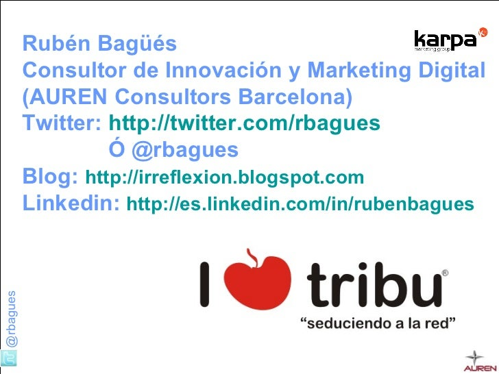 Rubén Bagüés  Consultor de Innovación y Marketing Digital (AUREN Consultors Barcelona)   Twitter:   http://twitter.com/rba...