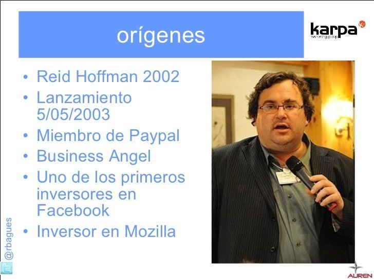 orígenes <ul><li>Reid Hoffman 2002 </li></ul><ul><li>Lanzamiento 5/05/2003 </li></ul><ul><li>Miembro de Paypal </li></ul><...